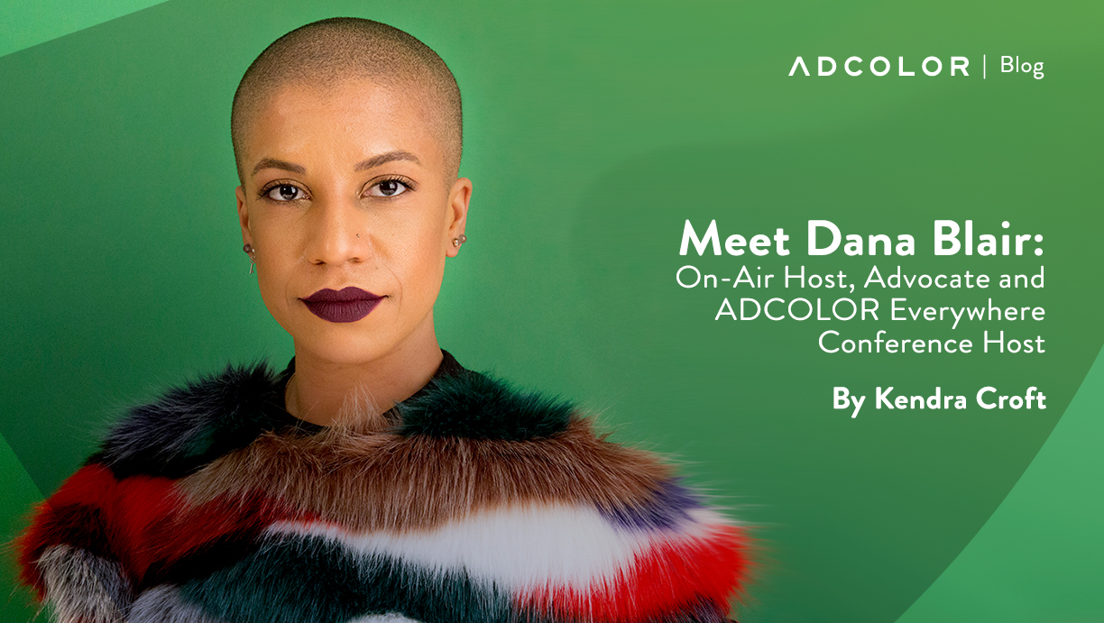 Meet Dana Blair: On-Air Host, Advocate and ADCOLOR Everywhere Conference Host